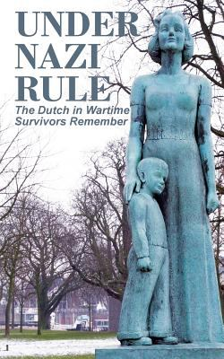 Under Nazi Rule: The Dutch in Wartime, Survivors Remember 9780986830839