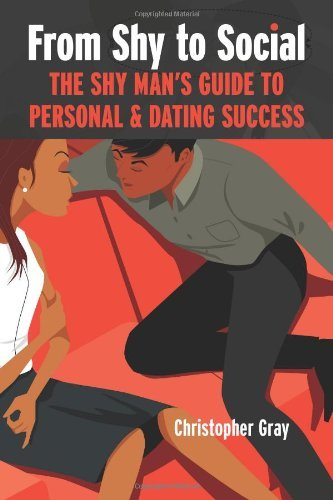 From Shy to Social: The Shy Man's Guide to Personal & Dating Success 9780986836428