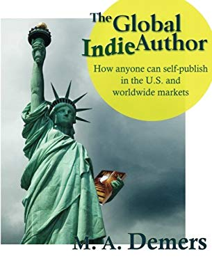 The Global Indie Author: How Anyone Can Self-Publish in the U.S. and Worldwide Markets 9780986891441