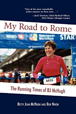 My Road to Rome - The Running Times of BJ McHugh 9780986905407
