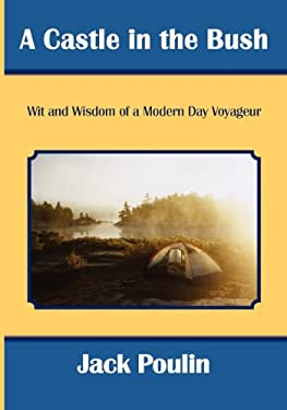 A Castle in the Bush: Wit and Wisdom of a Modern Day Voyageur 9780986941337