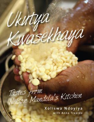 Ukutya Kwasekhaya: Tastes from Nelson Mandela's Kitchen 9780986996818