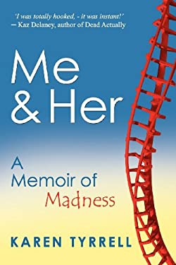 Me and Her: A Memoir of Madness 9780987274007