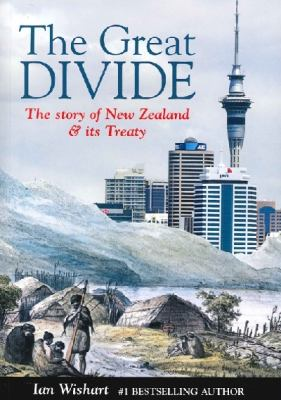 The Great Divide: The Story of New Zealand & Its Treaty 9780987657367
