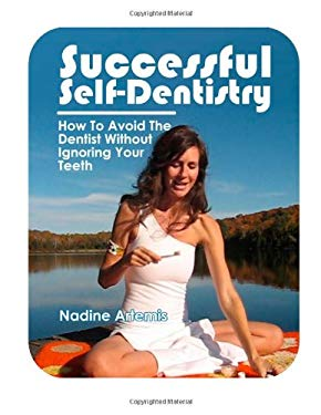 Successful Self-Dentistry: How to Avoid the Dentist Without Ignoring Your Teeth 9780987707321