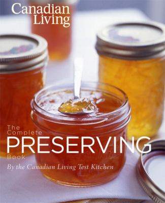 The Canadian Living Complete Preserving Book 9780987747419