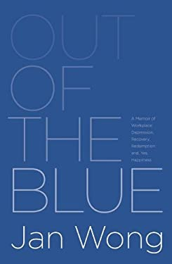Out of the Blue: A Memoir of Workplace Depression, Recovery, Redemption And, Yes, Happiness 9780987868503