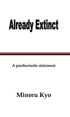 Already Extinct: A Parrhesiastic Statement 9780988086609