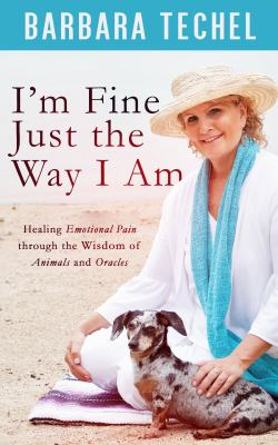 I'm Fine Just the Way I Am: Healing Emotional Pain through the Wisdom of Animals and Oracles
