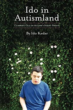 Ido in Autismland : Climbing Out of Autism's Silent Prison