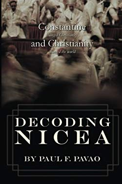 Decoding Nicea: Constantine Changed Christianity and the Christianity Changed the World