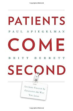Patients Come Second: Leading Change by Changing the Way You Lead 9780988842809