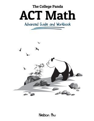 The College Panda's ACT Math: Advanced Guide and Workbook