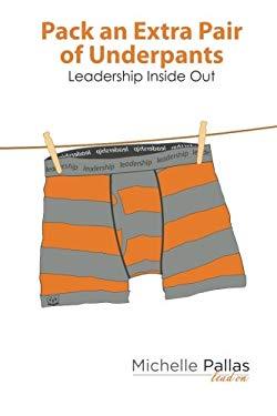 Pack an Extra Pair of Underpants: Leadership Inside Out (The 7 Acts of Leadership) (Volume 2)