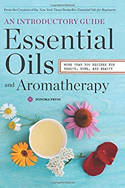 Essential Oils and Aromatherapy : Introductory Guide