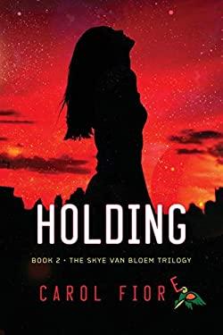 Holding: Book Two, The Skye Van Bloem Trilogy