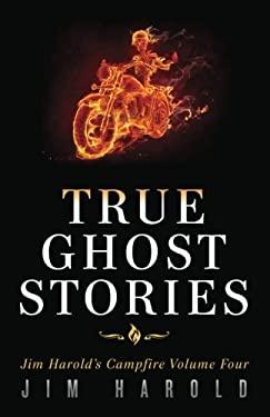 True Ghost Stories: Jim Harold's Campfire 4 (Volume 4)
