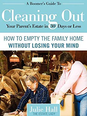A Boomer's Guide to Cleaning Out Your Parents' Estate in 30 Days or Less 9780984419111