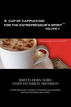 A Cup of Cappuccino for the Entrepreneur's Spirit Volume II 9780984363001