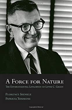 A Force for Nature: The Environmental Litigation of Lewis C. Green 9780980047561