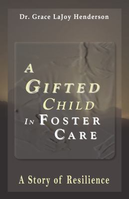 A Gifted Child in Foster Care: A Story of Resilience 9780981460789