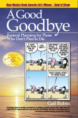 A Good Goodbye: Funeral Planning for Those Who Don't Plan to Die 9780984596201