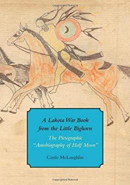 A Lakota War Book from the Little Bighorn: