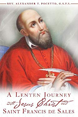A Lenten Journey with Jesus Christ and St. Francis de Sales 9780984170739