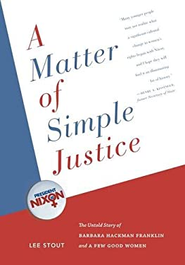 A Matter of Simple Justice: The Untold Story of Barbara Hackman Franklin and a Few Good Women 9780983947806