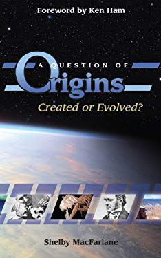 A Question of Origins: Created or Evolved? 9780984977291