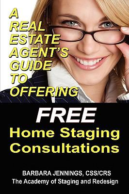 A Real Estate Agent's Guide to Offering Free Home Staging Consultations 9780984135639