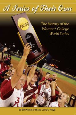 A Series of Their Own: The History of the Women's College World Series