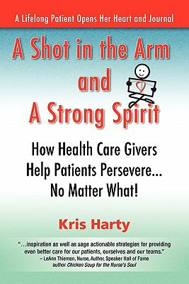 A   Shot in the Arm and a Strong Spirit / How Health Care Givers Help Patients Persevere...No Matter What! / A Lifelong Patient Opens Her Heart and Jo 9780983226802