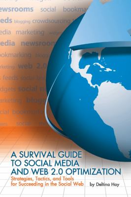 A Survival Guide to Social Media and Web 2.0 Optimization: Strategies, Tactics, and Tools for Succeeding in the Social Web 9780981744384