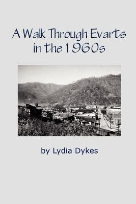 A Walk Through Evarts in the 1960s 9780982396940