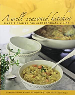A Well-Seasoned Kitchen: Classic Recipes for Contemporary Living 9780984116331