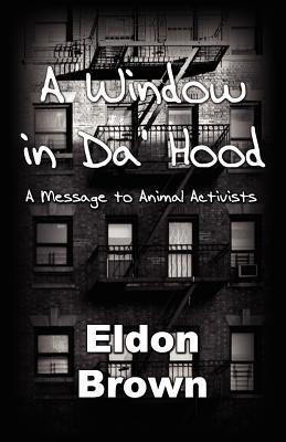 A Window in Da' Hood! - A Message to Animal Activists 9780983054757
