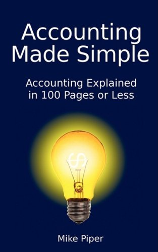 Accounting Made Simple: Accounting Explained in 100 Pages or Less 9780981454221