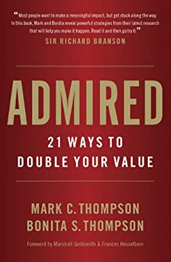 Admired: 21 Ways to Double Your Value 9780984762576