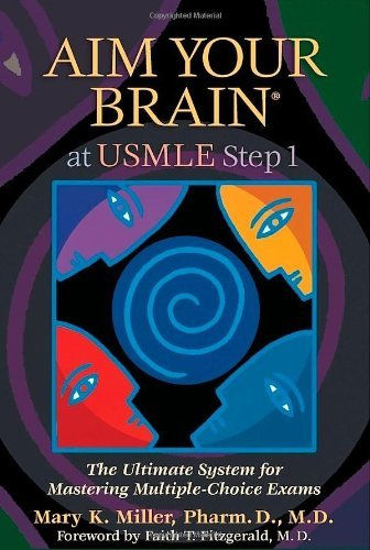 Aim Your Brain at USMLE Step 1: The Ultimate System for Mastering Multiple-Choice Exams 9780982134344