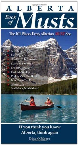 Alberta Book of Musts: The 101 Places Every Albertan MUST See 9780981094120