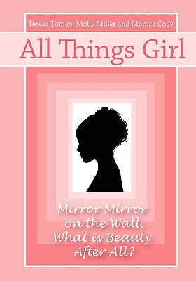 All Things Girl: Mirror, Mirror on the Wall...What Is Beauty, After All? 9780981885421