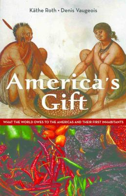 America's Gift: What the World Owes to the Americas and Their First Inhabitants 9780981240527