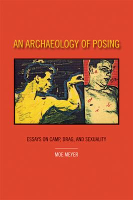 An Archaeology of Posing: Essays on Camp, Drag, and Sexuality 9780981492452