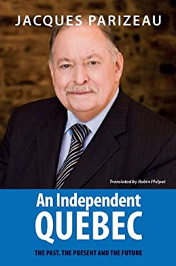 An Independent Quebec: The Past, the Present and the Future 9780981240565