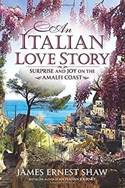 An Italian Love Story: Surprise and Joy on the Amalfi Coast (Italian Journeys)