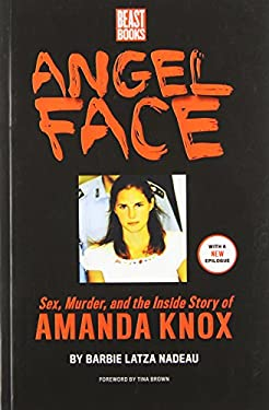 Angel Face: The True Story of Student Killer Amanda Knox 9780984295135