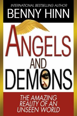 Angels and Demons: The Amazing Reality of an Unseen World 9780984651504