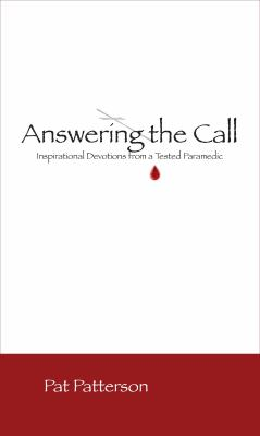 Answering the Call: Inspirational Devotionals from a Tested Paramedic 9780982206539