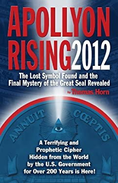 Apollyon Rising 2012: The Lost Symbol Found and the Final Mystery of the Great Seal Revealed 9780982323564